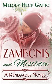 Zambonis and Mistletoe - A Holiday Romance (The Renegades Book 4) - Melody Heck Gatto,Kat McCarthy,Bree Scalf