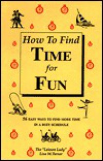How to Find Time for Fun: 56 Easy Ways to Find More Time in a Busy Schedule - Lisa M. Turner, Lisa Turner