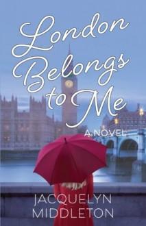 London Belongs To Me - Ms. Jacquelyn Middleton