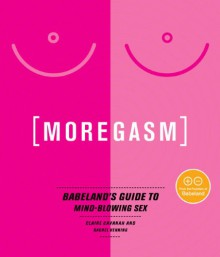 Moregasm: Babeland's Guide to Mind-Blowing Sex (Avery) - Rachel Venning, Claire Cavanah, Jessica Vitkus
