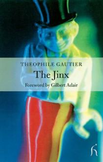 The Jinx - Théophile Gautier, Gilbert Adair