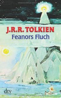 Feanors Fluch - J.R.R. Tolkien