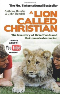 A Lion Called Christian - 'Anthony Bourke', 'John Rendall'