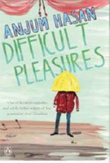 Difficult Pleasures - Anjum Hasan