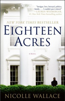 Eighteen Acres: A Novel - Nicolle Wallace