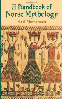 A Handbook of Norse Mythology - Karl Mortensen