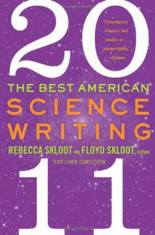 The Best American Science Writing 2011 - Rebecca Skloot, Jesse Cohen, Floyd Skloot
