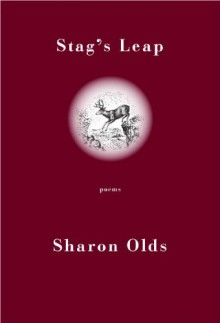 Stag's Leap: Poems - Sharon Olds