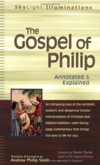 The Gospel of Philip: Annotated & Explained (SkyLight Illuminations) - Andrew Phillip Smith