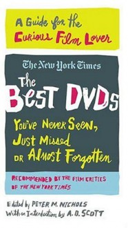 The Best DVDs You've Never Seen, Just Missed or Almost Forgotten: A Guide for the Curious Film Lover - The New York Times,Caryn James,Stephen Holden,Dave Kehr,A.O. Scott,Peter M. Nichols,The New York Times