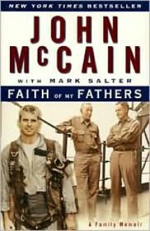 Faith of My Fathers: A Family Memoir - John McCain, Mark Salter