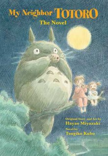 My Neighbor Totoro: A Novel - Tsugiko Kubo,Hayao Miyazaki
