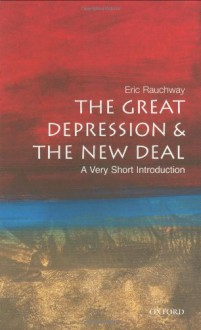 The Great Depression and the New Deal: A Very Short Introduction - Eric Rauchway