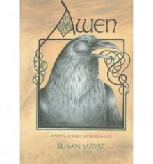 Awen: Powys/Mercia, Offa's Dyke, Canu Heledd, 793-796 Ad - Susan Mayse