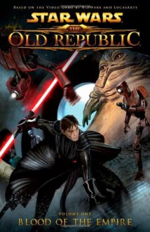 Star Wars: The Old Republic Volume 1 - Blood of the Empire (Star Wars: The Old Republic (Quality Paper)) - Alexander Freed,Benjamin Carré