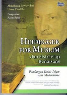 Heidegger For Muslim Dan Sisi Gelap Renaisans Pandangan Kritis Islam Atas Modernisme