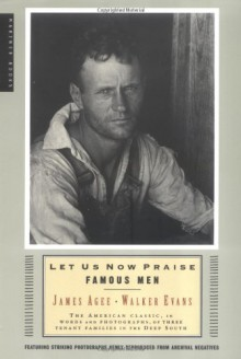 Let Us Now Praise Famous Men: The American Classic, in Words and Photographs, of Three Tenant Families in the Deep South - Walker Evans, Walker Evans