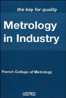 Metrology in Industry: The Key for Quality - French College of Metrology, Dominique Placko