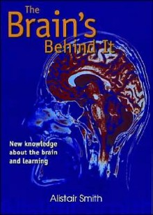 The Brain's Behind It: New Knowledge about the Brain and Learning - Alistair Smith