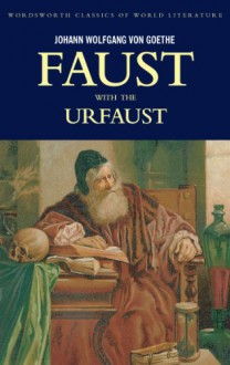 Faust - A Tragedy in Two Parts and the Urfaust (Wordsworth Classics of World Literature) - Johann Wolfgang Von Goethe