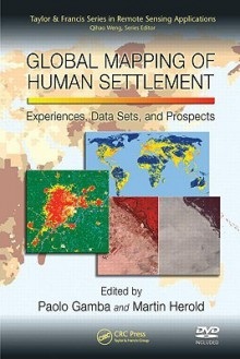 Global Mapping of Human Settlement: Experiences, Datasets, and Prospects [With DVD ROM] - Paolo Gamba, Martin Herold