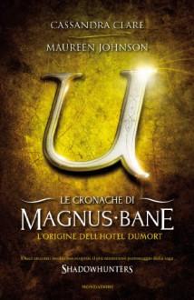 Le cronache di Magnus Bane - 5. L'origine dell'Hotel Dumort - Cassandra Clare