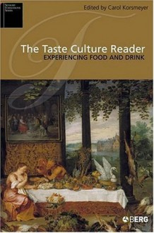 The Taste Culture Reader: Experiencing Food and Drink (Sensory Formations) - Carolyn Korsmeyer, Jean Anthelme Brillat-Savarin, Mary Weismantel, Margaret Visser, Sidney W. Mintz, Wolfgang Schivelbusch, Paul Stoller, Cheryl Olkes, T. Sarah Peterson, D.T. Suzuki, Marjo Buitelaar, Elizabeth Carmichael, Linda M. Bartoshuk, Chloe Sayer, David Hume, Im