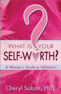 What Is Your Self-Worth?: A Woman's Guide to Validation - Cheryl Saban
