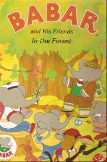 Babar & His Friends: In the Forest - Jean de Brunhoff, Laurent de Brunhoff