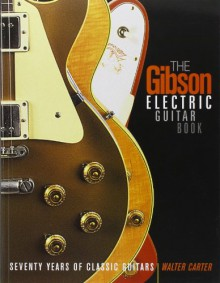 Gibson Electric Guitar Book - Seventy Years of Classic Guitars - Walter Carter