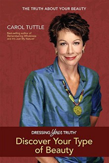 Dressing Your Truth: Discover Your Type of Beauty by Carol Tuttle (8-Oct-2012) Perfect Paperback - Carol Tuttle