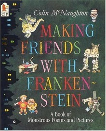Making Friends with Frankenstein: A Book of Monstrous Poems and Pictures - Colin McNaughton, Colin McNaughton