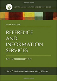 Reference and Information Services: An Introduction, 5th Edition (Library and Information Science Text) - Melissa A. Wong,Linda C. Smith
