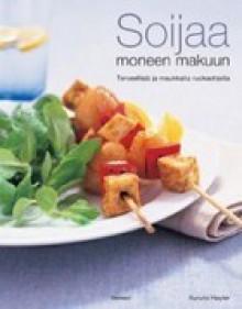Soijaa moneen makuun: terveellisiä ja maukkaita ruokaohjeita - Kurumi Hayter