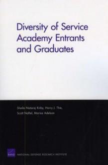 Diversity of Service Academy Entrants and Graduates - Sheila Kirby, Harry Thie, Scott Naftel