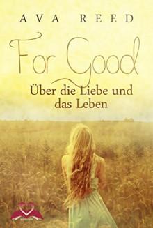 For Good: Über die Liebe und das Leben - Ava Reed