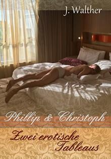 Phillip & Christoph: Zwei erotische Tableaus - J. Walther
