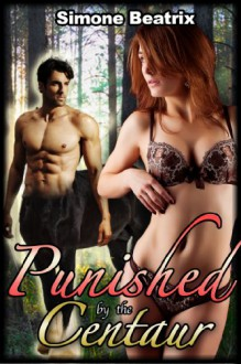 Punished by the Centaur (Monster Erotica) - Simone Beatrix