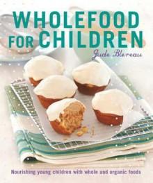 Wholefood for Children - Jude Blereau