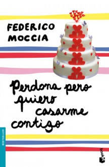 Perdona Pero Quiero Casarme Contigo - Federico Moccia