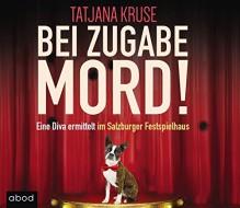 Bei Zugabe Mord!: Eine Diva ermittelt im Salzburger Festspielhaus - Tatjana Kruse, Tatjana Kruse