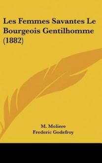 Les Femmes Savantes / Le Bourgeois Gentilhomme (1882) - Molière, Frederic Godefroy