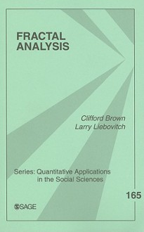Fractal Analysis (Quantitative Applications in the Social Sciences) - Clifford T. Brown, Larry Liebovitch