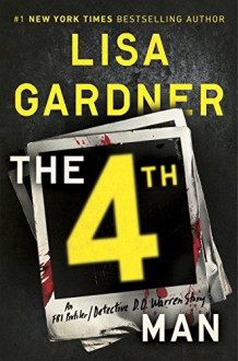 The 4th Man: An FBI Profiler / Detective D. D. Warren Story - Lisa Gardner