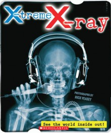 X-treme X-ray: See the World Inside Out!: See The World Inside Out! - Nick Veasey