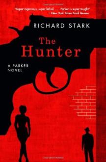 The Hunter: A Parker Novel (Parker Novels) - Richard Stark