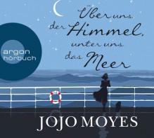 Über uns der Himmel, unter uns das Meer - Jojo Moyes,Katharina Naumann,Luise Helm