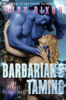 Barbarian's Taming: A SciFi Alien Romance (Ice Planet Barbarians) (Volume 9) - Ruby Dixon