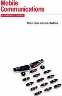 Mobile Communications: An Introduction to New Media - Leslie Haddon, Leslie Haddon