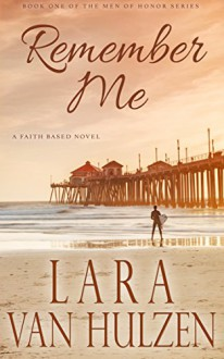 Remember Me (Men of Honor Series Book 1) - Lara Van Hulzen